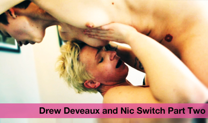 Drew Deveaux & Nic Switch Part 2